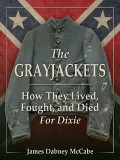 The Grayjackets: How They Lived, Fought, and Died For Dixie