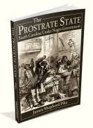 The Prostrate State: South Carolina Under Negro Government