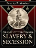 Virginia's Attitude Toward Slavery and Secession