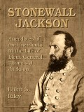 Stonewall Jackson: Anecdotes of and Incidents in His Life